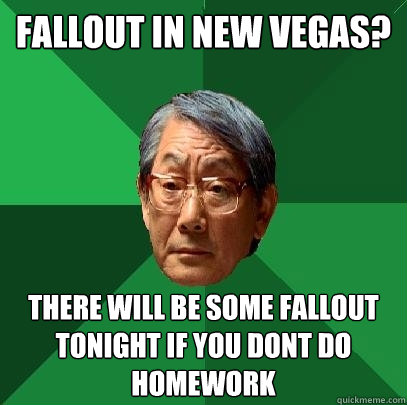 fallout in new vegas there will be some fallout tonight if  - High Expectations Asian Father