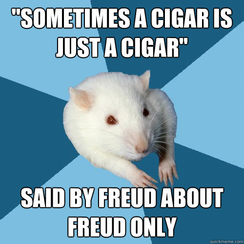 sometimes a cigar is just a cigar said by freud about freu - Psychology Major Rat