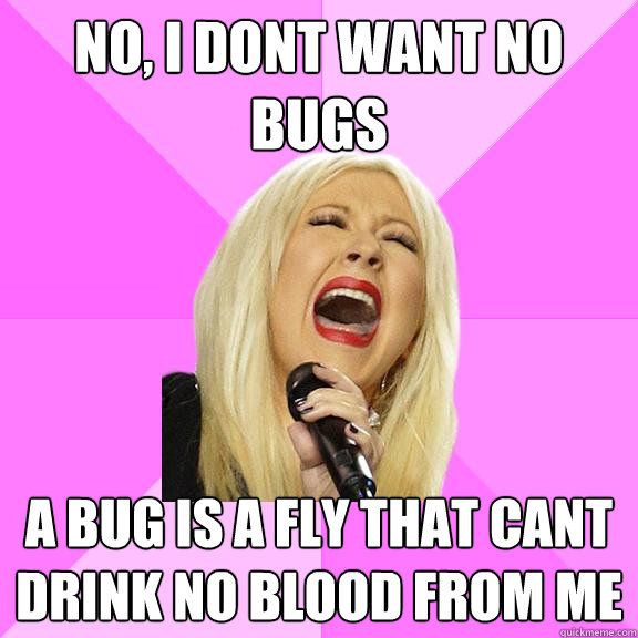 no i dont want no bugs a bug is a fly that cant drink no bl - Wrong Lyrics Christina