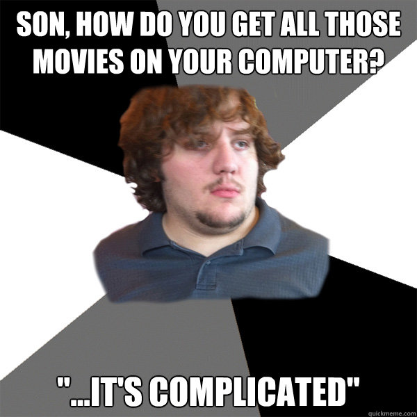 son how do you get all those movies on your computer i - Family Tech Support Guy