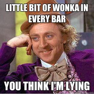 little bit of wonka in every bar you think im lying - Creepy Wonka