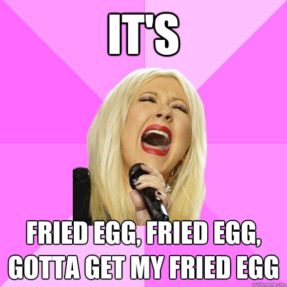 its fried egg fried egg gotta get my fried egg - Wrong Lyrics Christina