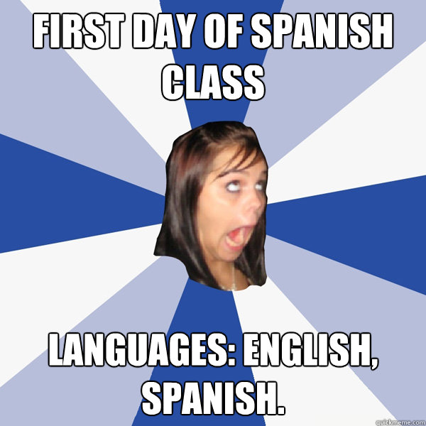 first day of spanish class languages english spanish - Annoying Facebook Girl