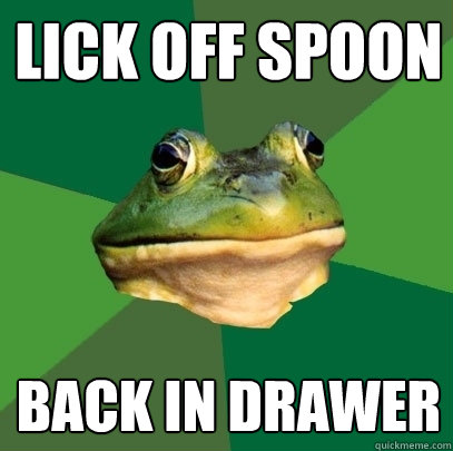 lick off spoon back in drawer - Foul Bachelor Frog