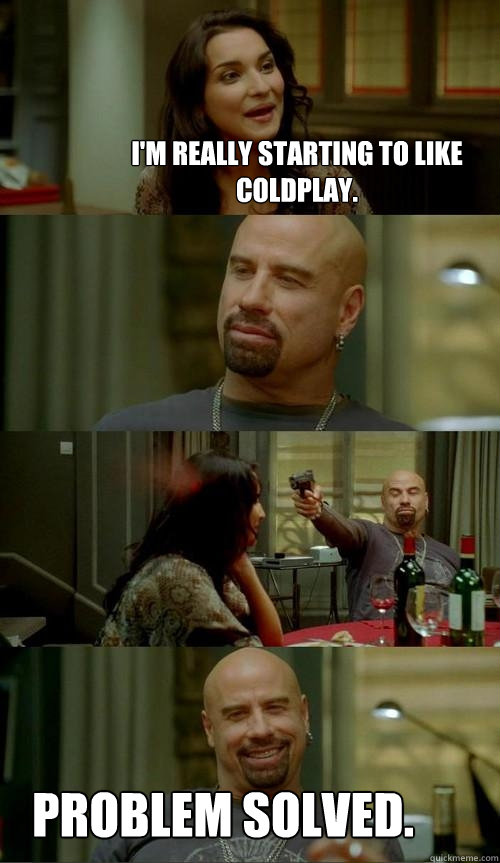 im really starting to like coldplay problem solved - Skinhead John