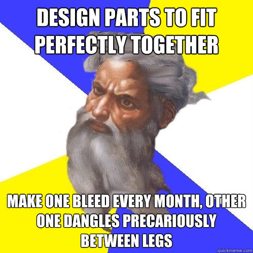 design parts to fit perfectly together make one bleed every  - Advice God