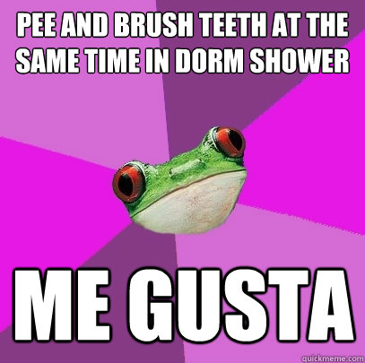 pee and brush teeth at the same time in dorm shower me gusta - Foul Bachelorette Frog