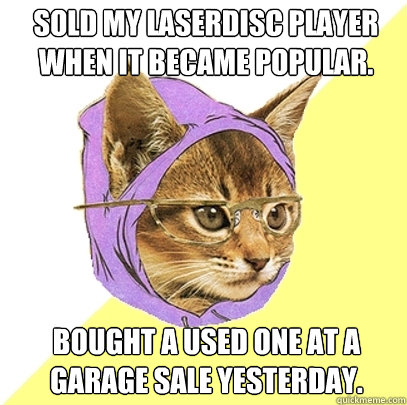 sold my laserdisc player when it became popular bought a us - Hipster Kitty
