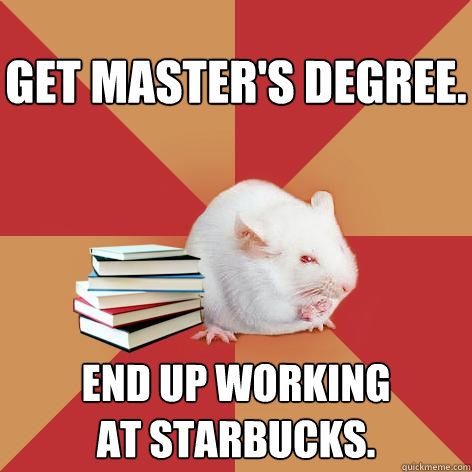 get masters degree end up working at starbucks - Science Major Mouse