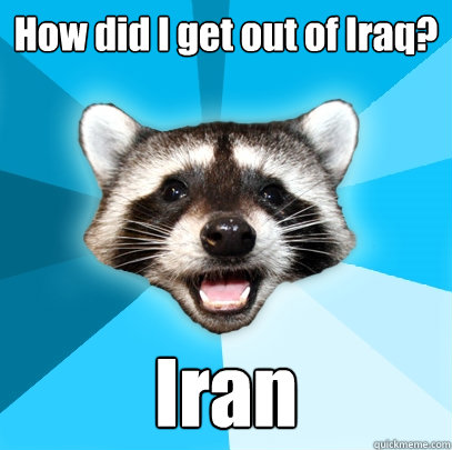 how did i get out of iraq iran - Lame Pun Coon