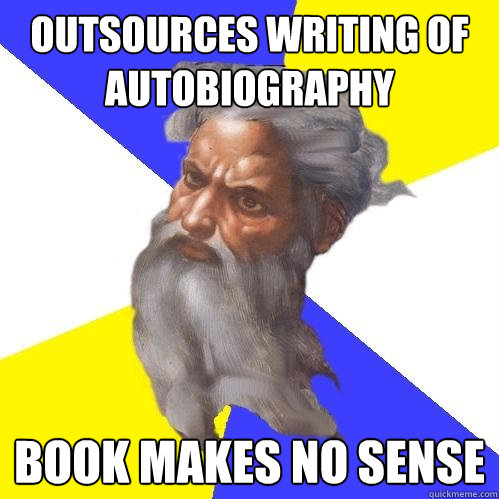 outsources writing of autobiography book makes no sense  - Advice God