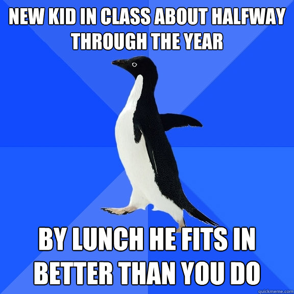 new kid in class about halfway through the year by lunch he  - Socially Awkward Penguin