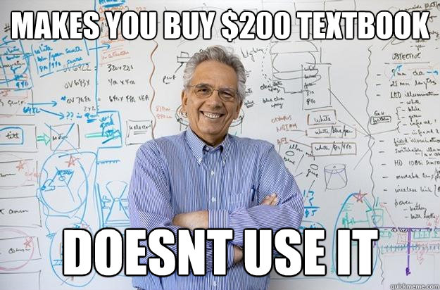 makes you buy 200 textbook doesnt use it - Engineering Professor