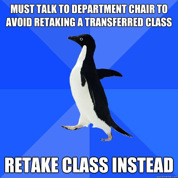 must talk to department chair to avoid retaking a transferre - Socially Awkward Penguin
