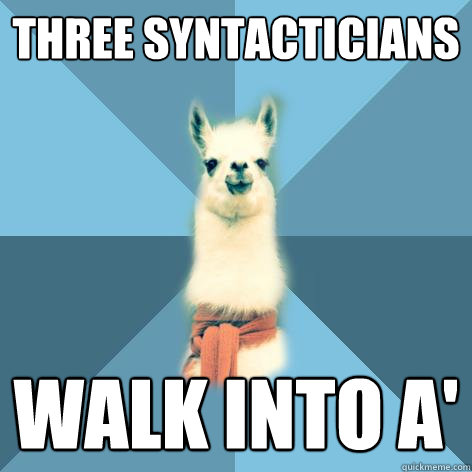 three syntacticians walk into a - Linguist Llama