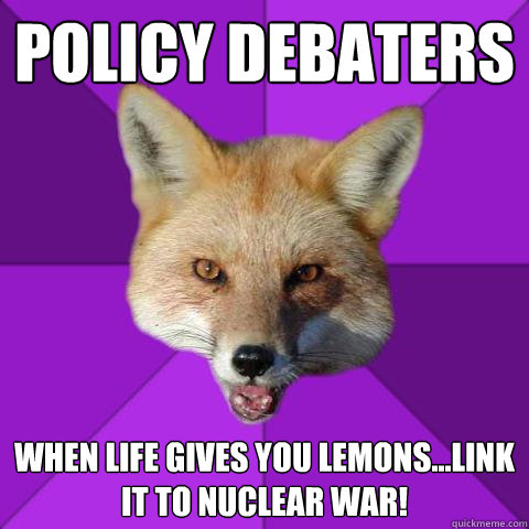 policy debaters when life gives you lemonslink it to nucl - Forensics Fox