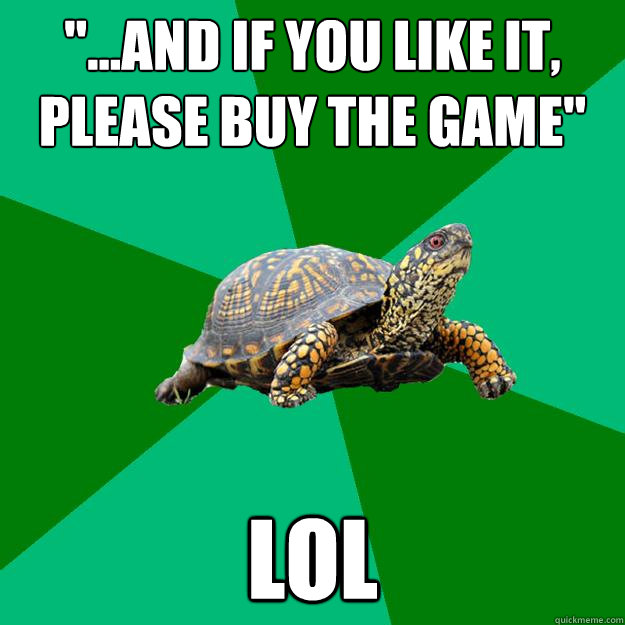 and if you like it please buy the game lol - Torrenting Turtle