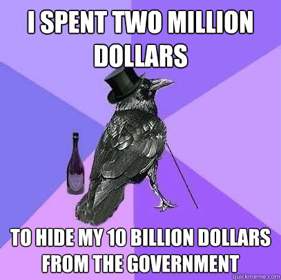 i spent two million dollars to hide my 10 billion dollars fr - Rich Raven