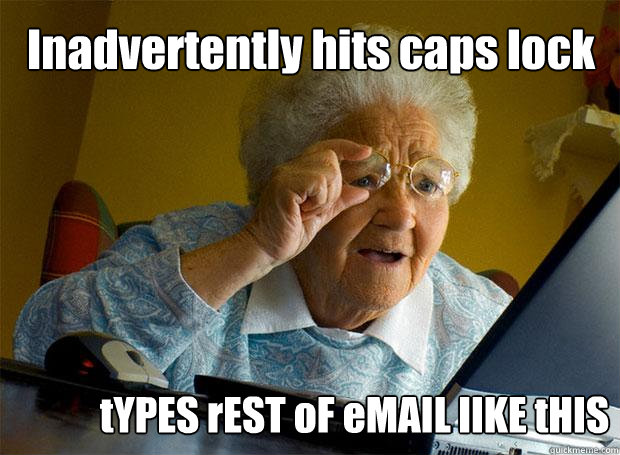 inadvertently hits caps lock types rest of email like this - Grandma finds the Internet