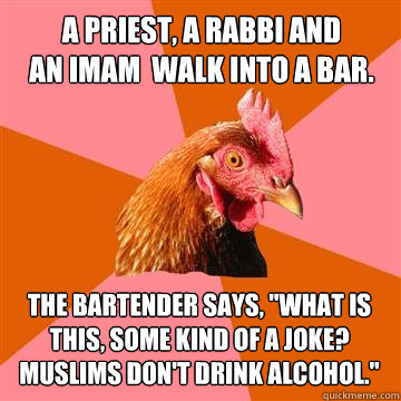 a priest a rabbi and an imam walk into a bar the bartende - Anti-Joke Chicken