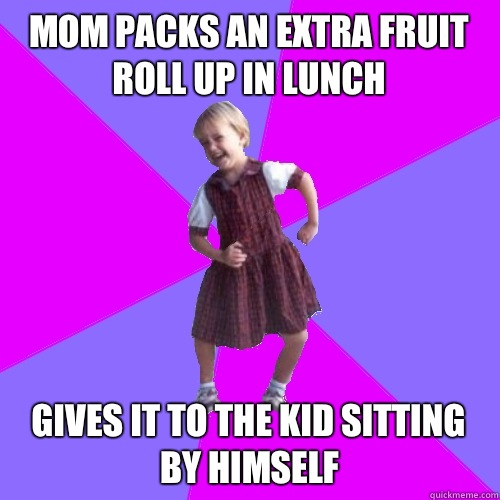 Mom packs an extra fruit roll up in lunch Gives it to the ki - Socially awesome kindergartener