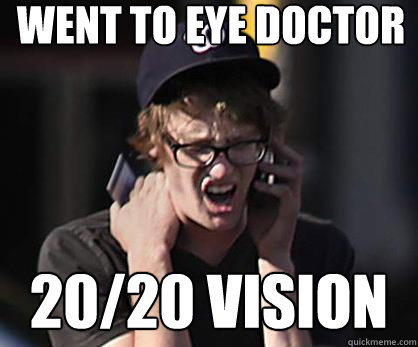 went to eye doctor 2020 vision - Sad Hipster
