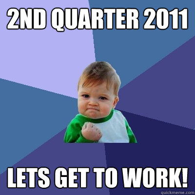 2nd quarter 2011 lets get to work - Success Kid