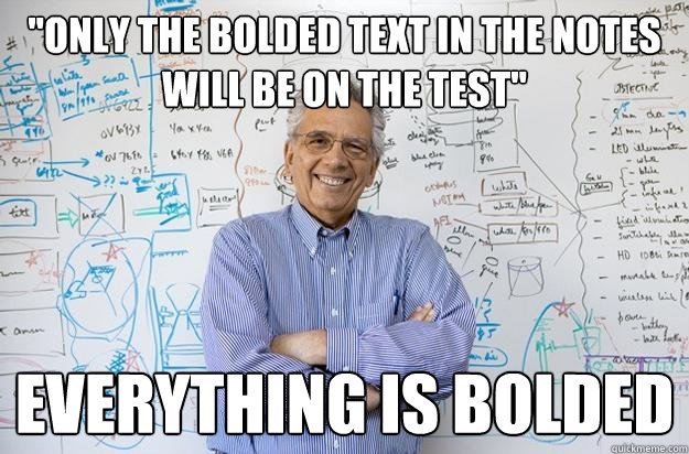 only the bolded text in the notes will be on the test ever - Engineering Professor