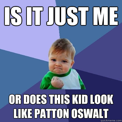 is it just me or does this kid look like patton oswalt - Success Kid