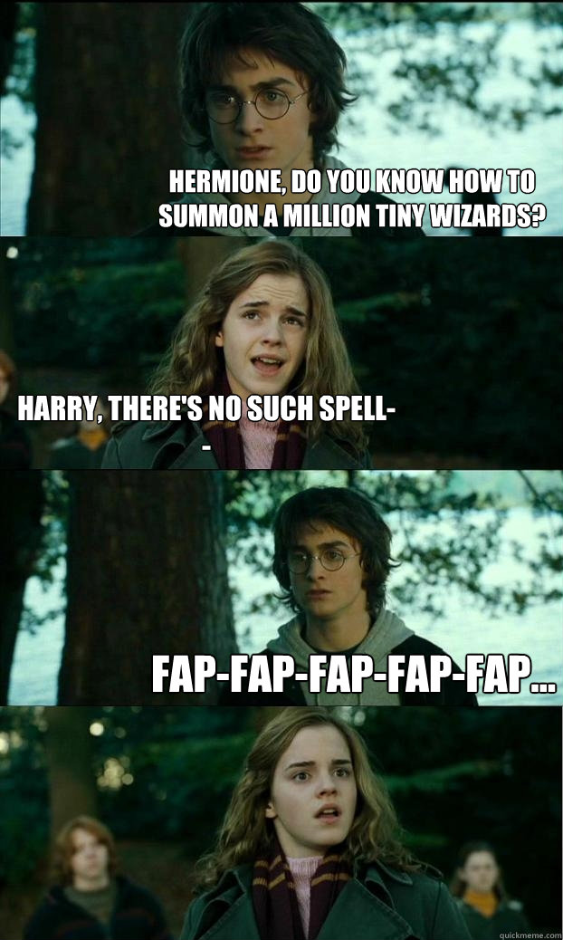 hermione do you know how to summon a million tiny wizards  - Horny Harry