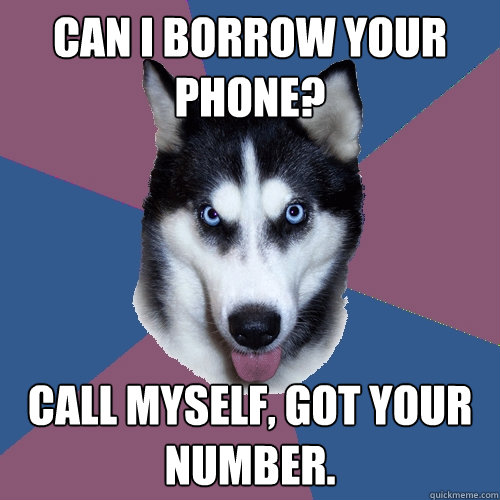 can i borrow your phone call myself got your number - Creeper Canine