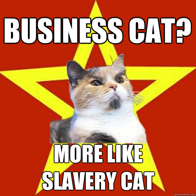 business cat more like slavery cat - Lenin Cat