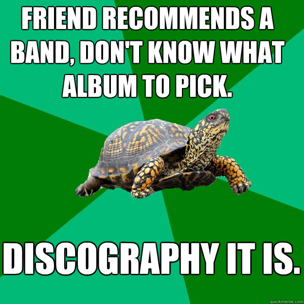 friend recommends a band dont know what album to pick dis - Torrenting Turtle