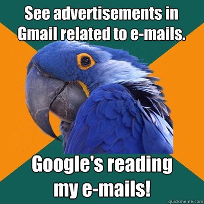 see advertisements in gmail related to emails googles rea - Paranoid Parrot