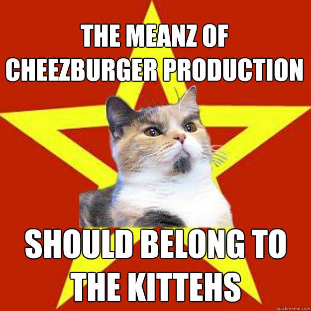 the meanz of cheezburger production should belong to the kit - Lenin Cat