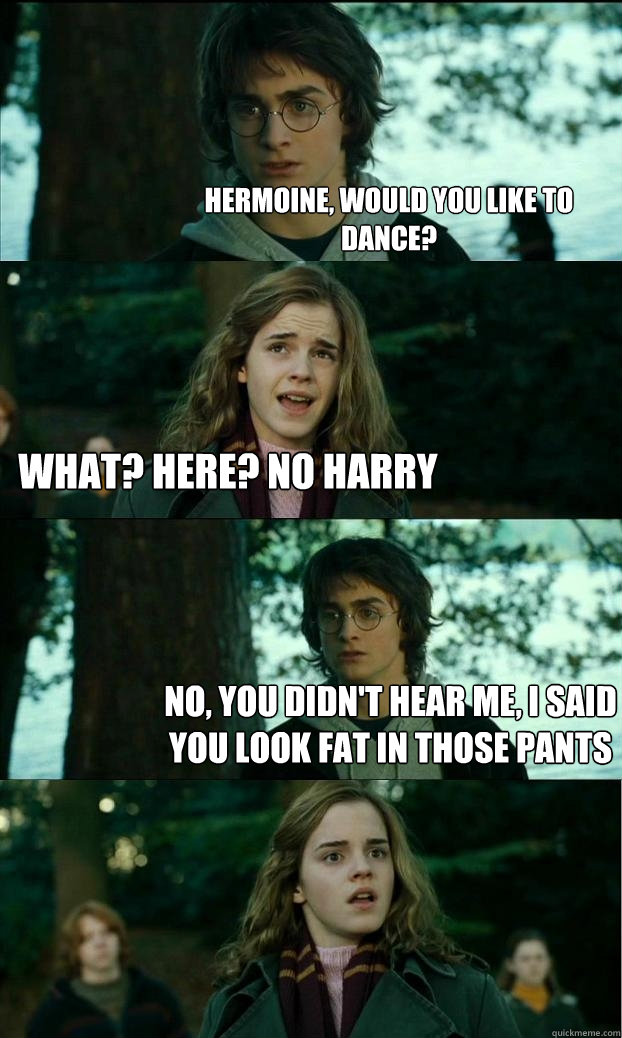 hermoine would you like to dance what here no harry no  - Horny Harry