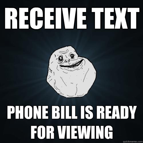 receive text phone bill is ready for viewing - Forever Alone