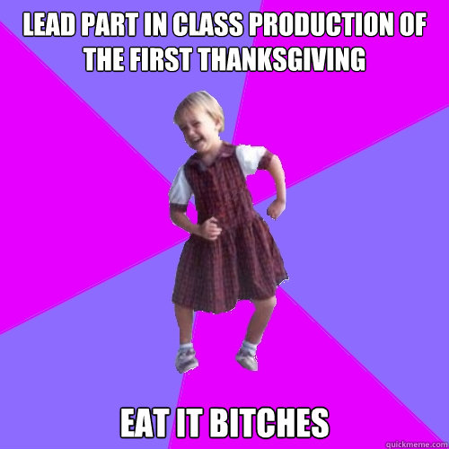 lead part in class production of the first thanksgiving eat  - Socially awesome kindergartener