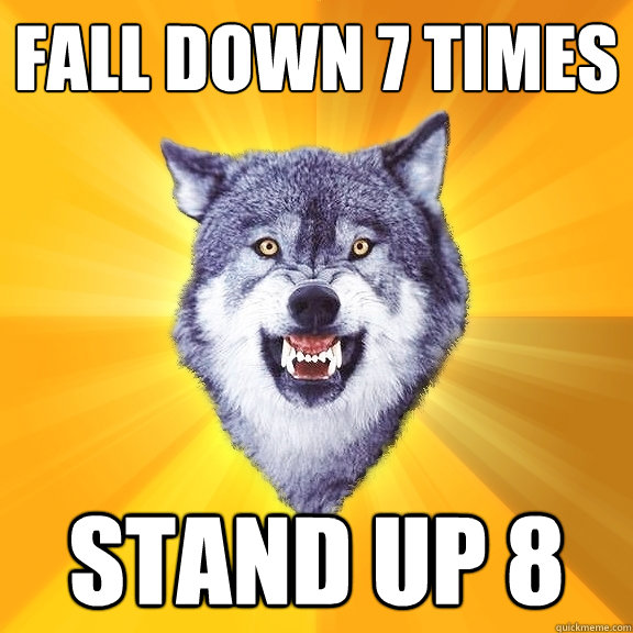fall down 7 times stand up 8 - Courage Wolf