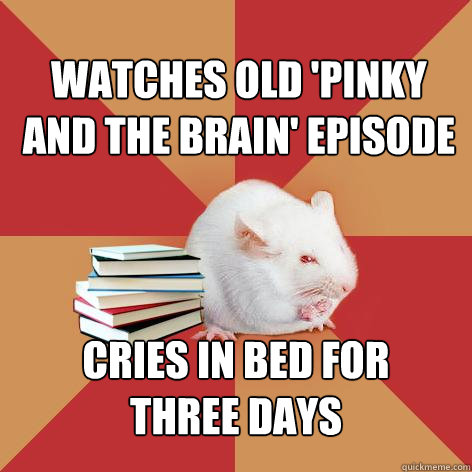 watches old pinky and the brain episode cries in bed for  - Science Major Mouse