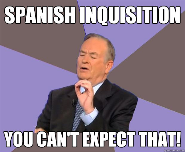 spanish inquisition you cant expect that - Bill O Reilly