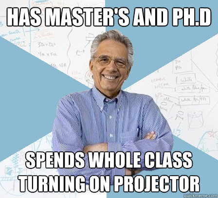 has masters and phd spends whole class turning on projecto - Engineering Professor