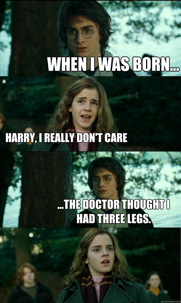 when i was born harry i really dont care the doctor  - Horny Harry