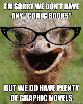 im sorry we dont have any comic books but we do have ple - Judgmental Bookseller Ostrich