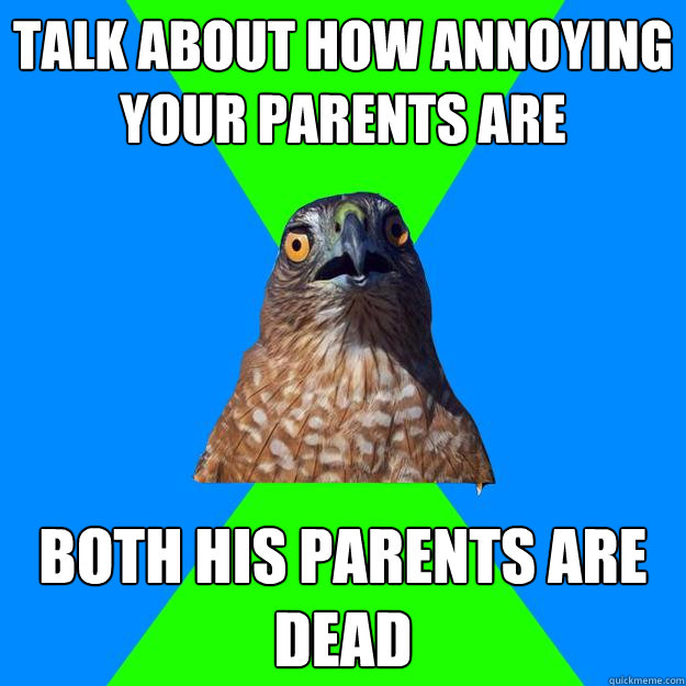 talk about how annoying your parents are both his parents ar - Hawkward