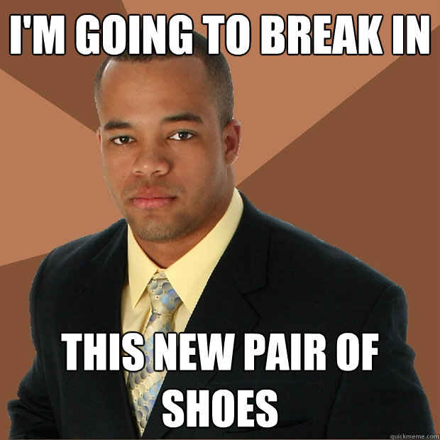 im going to break in this new pair of shoes - Successful Black Man