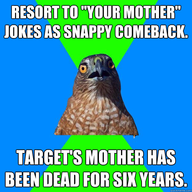 resort to your mother jokes as snappy comeback targets m - Hawkward
