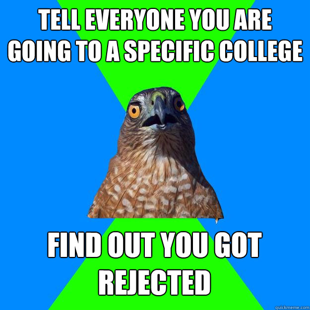 tell everyone you are going to a specific college find out y - Hawkward