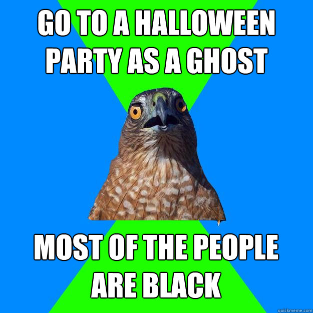 go to a halloween party as a ghost most of the people are b - Hawkward
