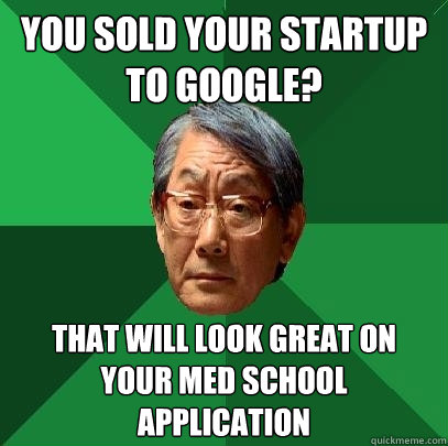 you sold your startup to google that will look great on you - High Expectations Asian Father
